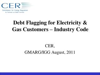 Debt Flagging for Electricity & Gas Customers � Industry Code