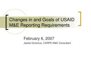 Changes in and Goals of USAID ME Reporting Requirements