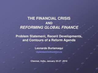 THE FINANCIAL CRISIS AND   REFORMING GLOBAL FINANCE   Problem Statement, Recent Developments,  and Contours of a Reform