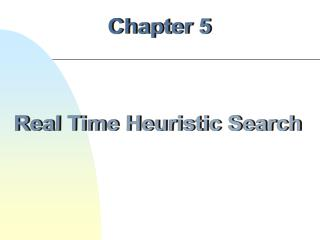 Chapter 5 Real Time Heuristic Search