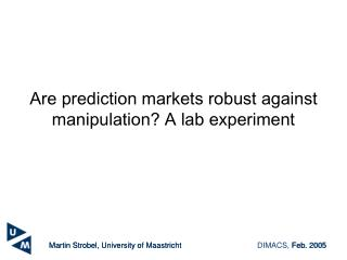 Are prediction markets robust against manipulation A lab experiment