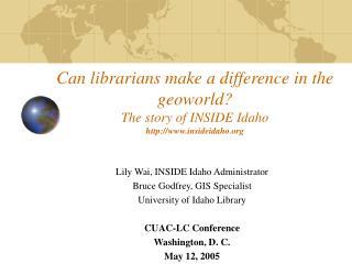 Lily Wai, INSIDE Idaho Administrator Bruce Godfrey, GIS Specialist University of Idaho Library