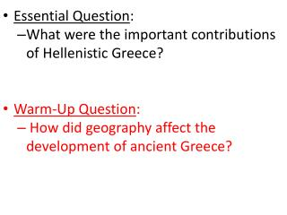 Essential Question : What were the important contributions of Hellenistic Greece?