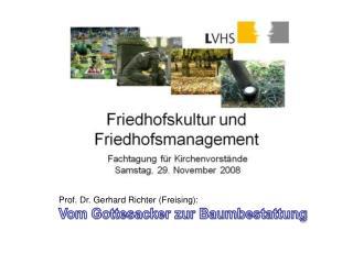 Prof. Dr. Gerhard Richter (Freising): Vom Gottesacker zur Baumbestattung