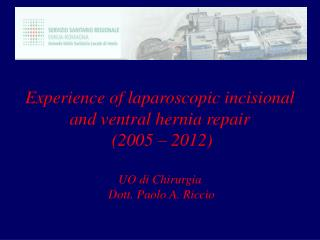Experience of laparoscopic incisional and ventral hernia repair  (2005 – 2012) UO di Chirurgia