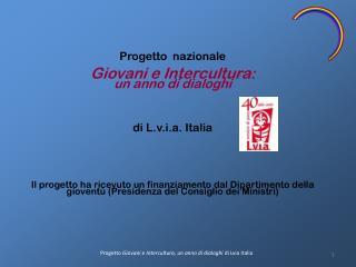 Progetto  nazionale Giovani e Intercultura :  un anno di dialoghi di L.v.i.a. Italia