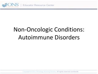 Non-Oncologic  Conditions: Autoimmune Disorders
