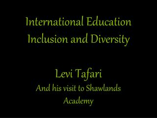 International Education Inclusion and Diversity Levi Tafari