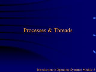 Processes & Threads