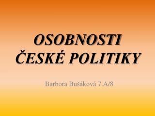 OSOBNOSTI ČESKÉ POLITIKY