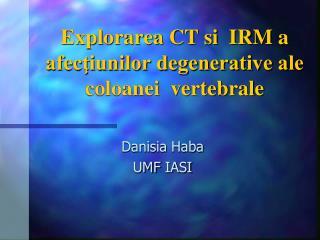 Explorarea CT si  IRM a afecţiunilor degenerative ale coloanei  vertebrale