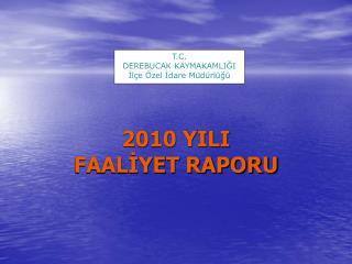 2010 YILI                                                     FAALİYET RAPORU