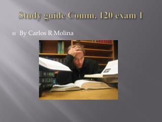 Study guide Comm. 120 exam 1