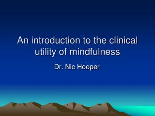 An introduction to the clinical utility of mindfulness