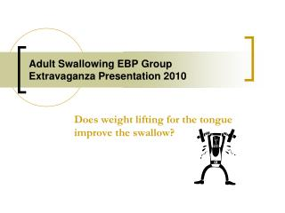 Adult Swallowing EBP Group Extravaganza Presentation 2010