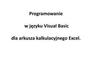 Programowanie  w języku Visual Basic  dla arkusza kalkulacyjnego Excel.