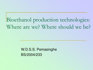 Bioethanol production technologies: Where are we Where should we be
