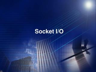 Socket I/O