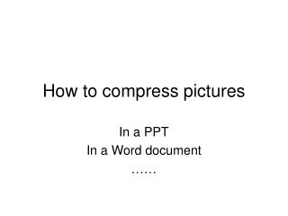 How to compress pictures
