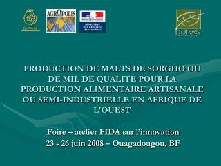 PRODUCTION DE MALTS DE SORGHO OU DE MIL DE QUALIT  POUR LA PRODUCTION ALIMENTAIRE ARTISANALE OU SEMI-INDUSTRIELLE EN AFR