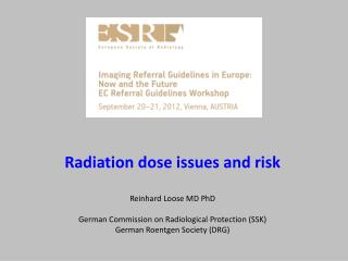 Radiation dose issues and risk Reinhard Loose MD PhD