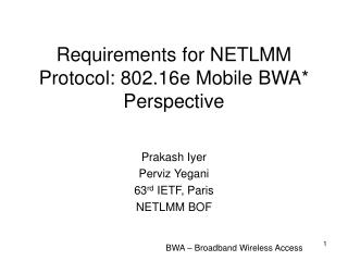 Requirements for NETLMM Protocol: 802.16e Mobile BWA* Perspective
