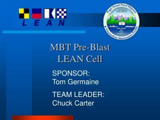 MBT Pre-Blast  LEAN Cell