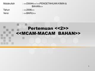 Pertemuan <<2>> <<MCAM-MACAM  BAHAN>>