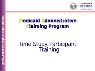 Medicaid Administrative  Claiming Program    Time Study Participant Training