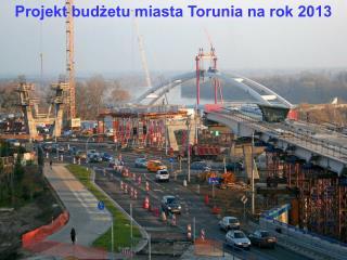 Projekt Budżetu Miasta Torunia  na rok 2013