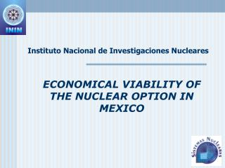 ECONOMICAL VIABILITY OF THE NUCLEAR OPTION IN MEXICO