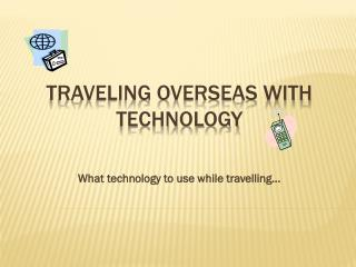 Traveling Overseas with Technology
