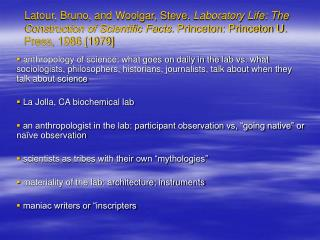 Latour, Bruno, and Woolgar, Steve. Laboratory Life: The Construction of Scientific Facts. Princeton: Princeton U. Press,
