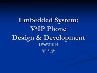 Embedded System: V 2 IP Phone Design & Development