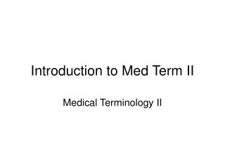Introduction to Med Term II