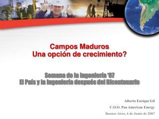 Campos Maduros Una opción de crecimiento? Semana de la Ingeniería '07