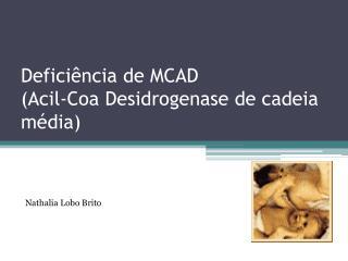 Deficiência de MCAD  (Acil-Coa Desidrogenase de cadeia média)