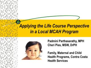 Padmini Parthasarathy, MPH Cheri Pies, MSW, DrPH Family, Maternal and Child