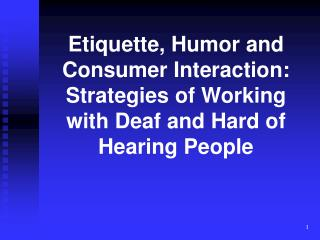 �I am not an expert on hearing loss and I do not represent the Deaf community.�