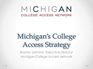 Michigan ' s College Access Strategy