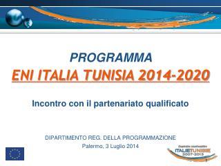 PROGRAMMA  ENI ITALIA TUNISIA 2014-2020 Incontro con il partenariato  qualificato