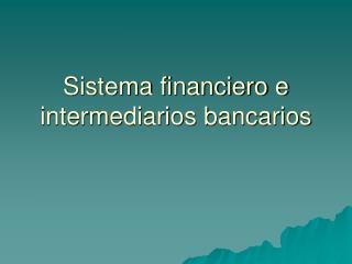 Sistema financiero e intermediarios bancarios