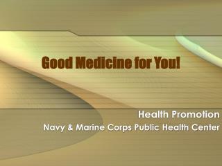 Good Medicine for You