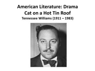 American Literature: Drama Cat on a Hot Tin Roof Tennessee Williams 1911   1983