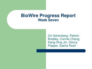BioWire Progress Report Week Seven