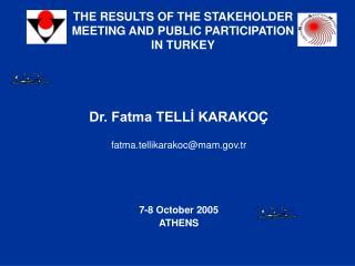 Dr. Fatma TELLİ KARAKOÇ fatma.tellikarakoc@mam.tr 7-8 October 2005 ATHENS