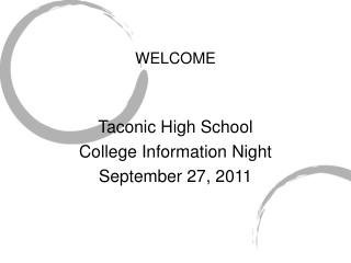 WELCOME Taconic High School College Information Night September 27, 2011