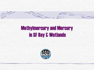Methylmercury and Mercury  in SF Bay & Wetlands