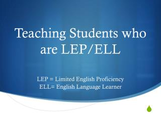 Teaching Students who are  LEP/ELL