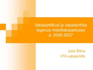 Vabatahtlikud ja vabatahtlike tegevus meediakajastuses  a. 2006-2007